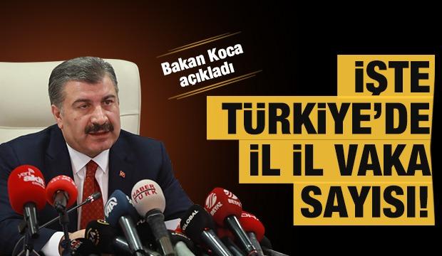 Bakan Koca açıkladı: İşte Türkiye'de il il vaka sayısı