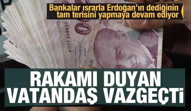 Bankalar ısrarla Erdoğan'ın dediğinin tam tersini yaptı! Faizi duyan vatandaş vazgeçti