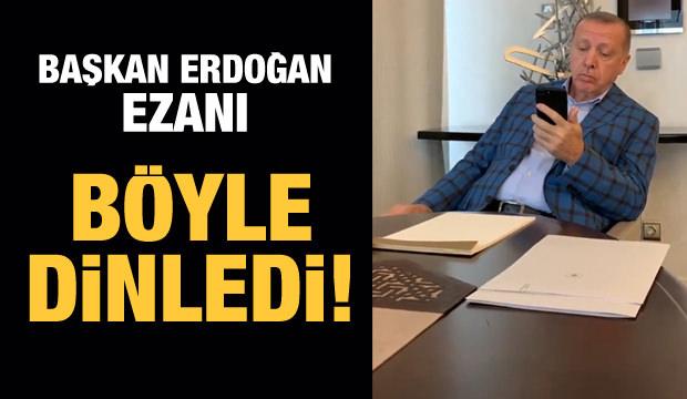 Cumhurbaşkanı Erdoğan, ezanı böyle dinledi