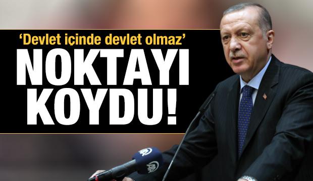 Son dakika: Erdoğan resti çekti: Devlet içinde devlet olmaz!