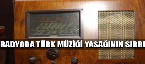 Radyoda Türk Müziği yasağının sırrı