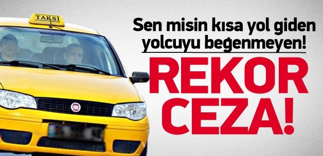 Yolcu beğenmeyen taksiye rekor ceza!